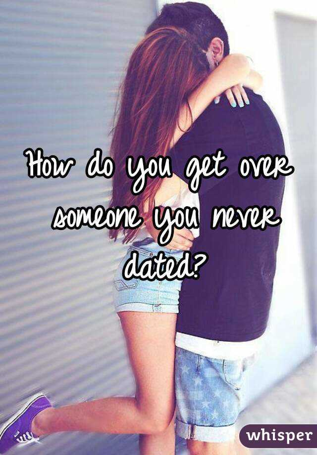 How do you get over someone you never dated?