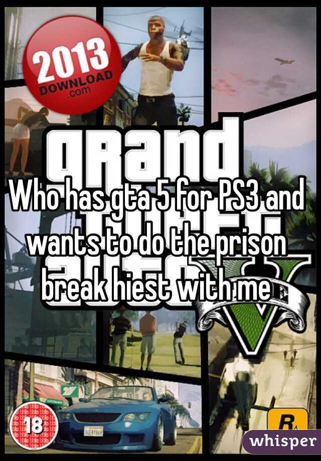 Who has gta 5 for PS3 and wants to do the prison break hiest with me