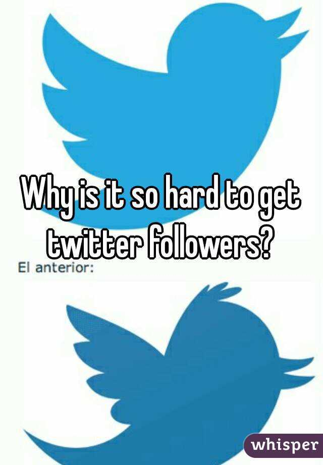 Why is it so hard to get twitter followers?
