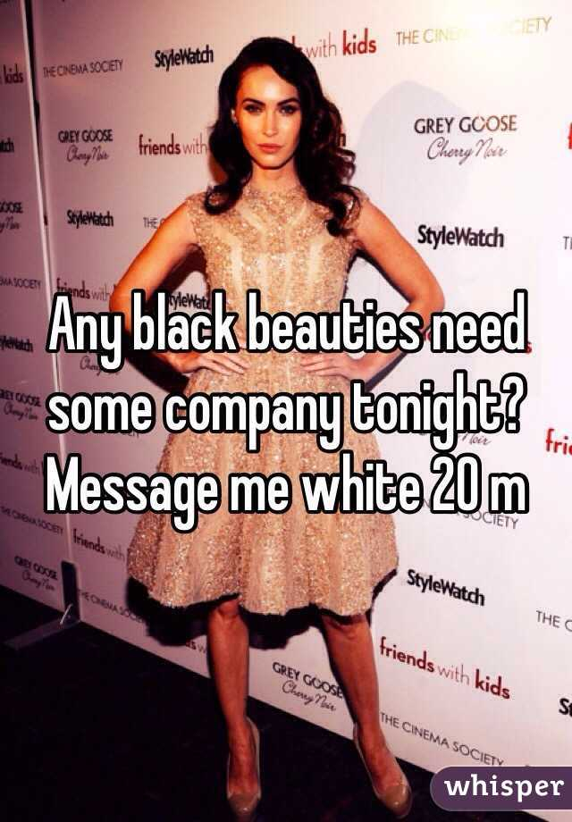 Any black beauties need some company tonight? Message me white 20 m