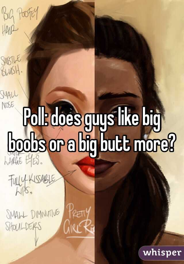 Poll: does guys like big boobs or a big butt more?