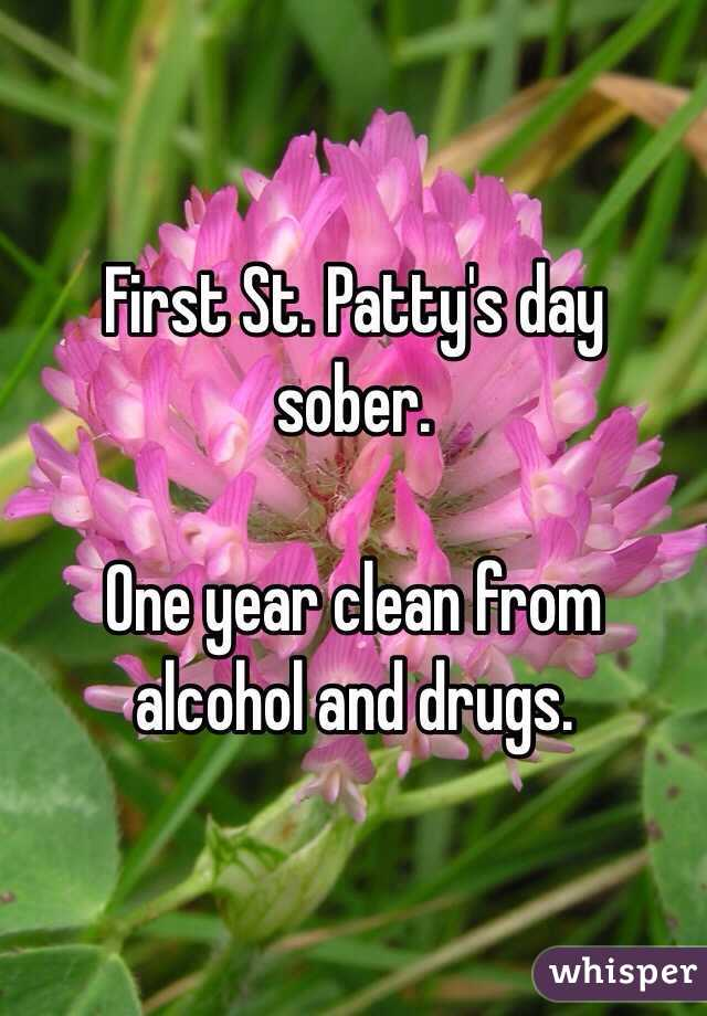 First St. Patty's day sober.   One year clean from alcohol and drugs.