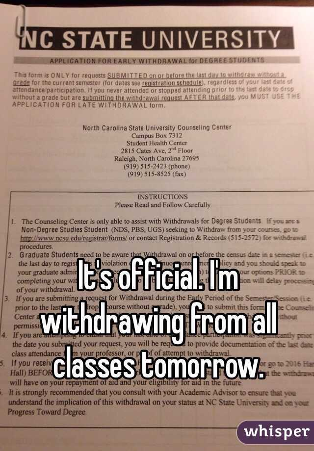 It's official. I'm withdrawing from all classes tomorrow.