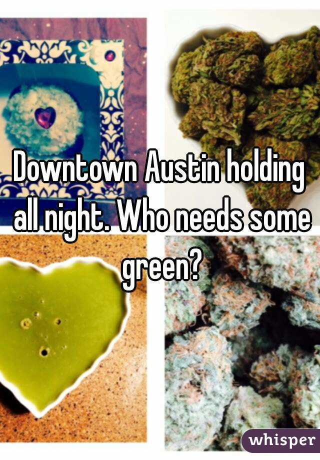 Downtown Austin holding all night. Who needs some green?