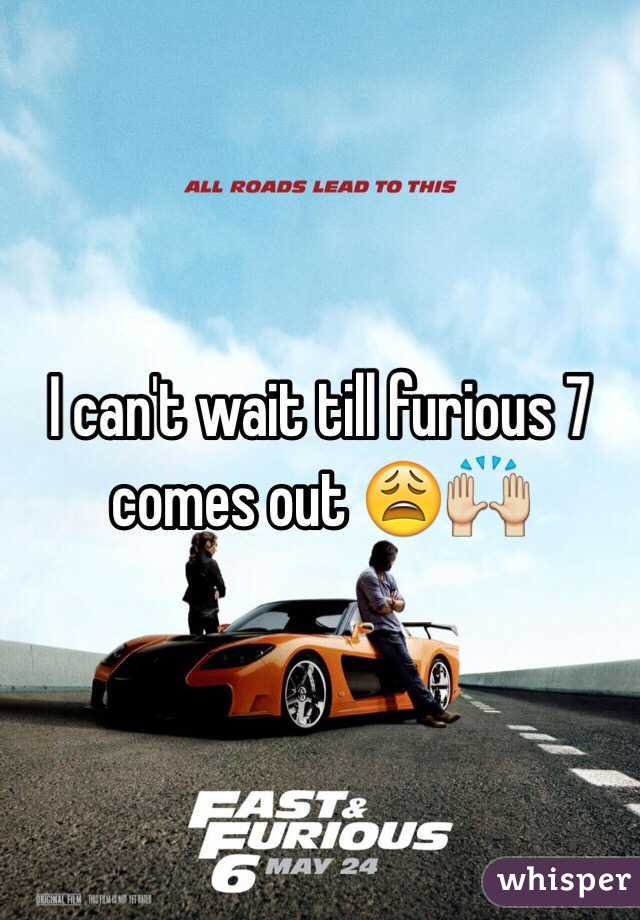 I can't wait till furious 7 comes out 😩🙌