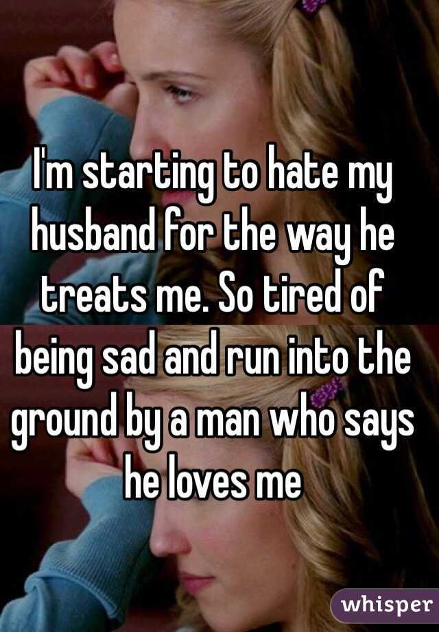 I Am Starting To Hate My Husband