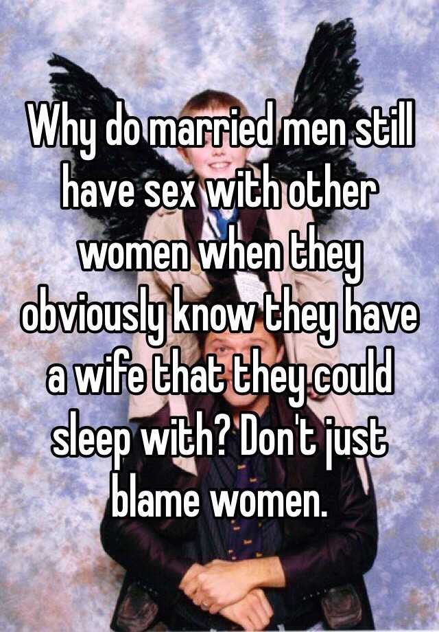 what does a married man want from another woman