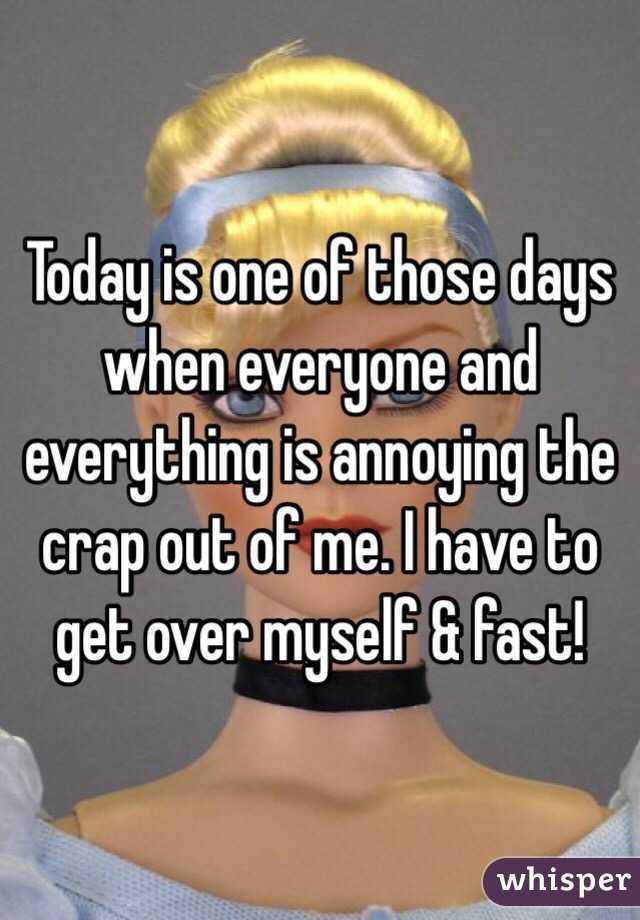 everything annoys me