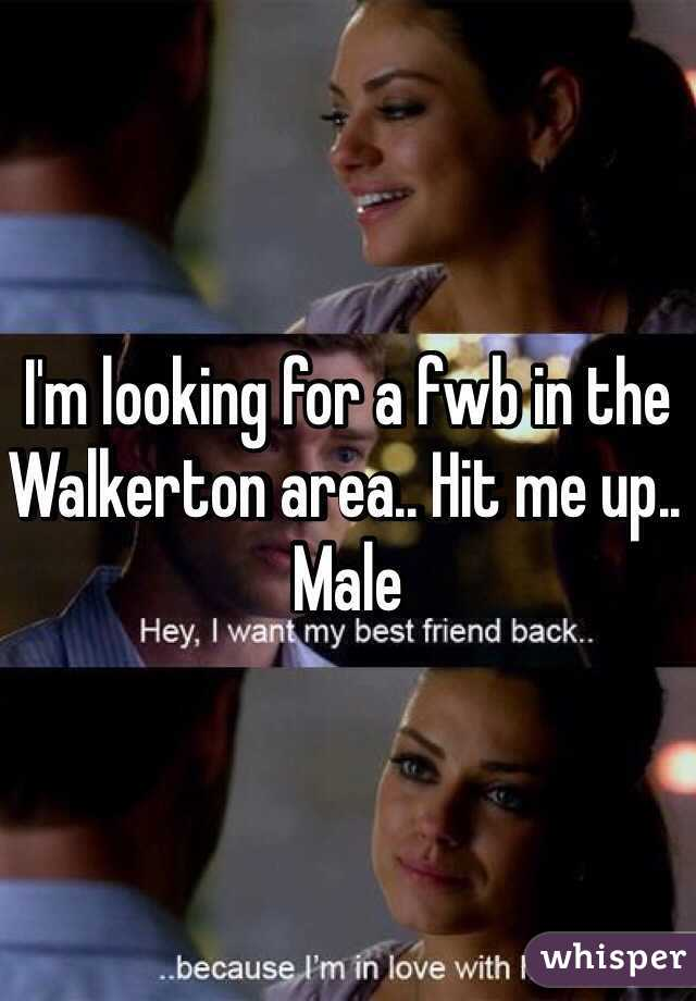 I'm looking for a fwb in the Walkerton area.. Hit me up.. Male
