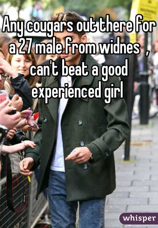 Any cougars out there for a 27 male from widnes  , can't beat a good experienced girl