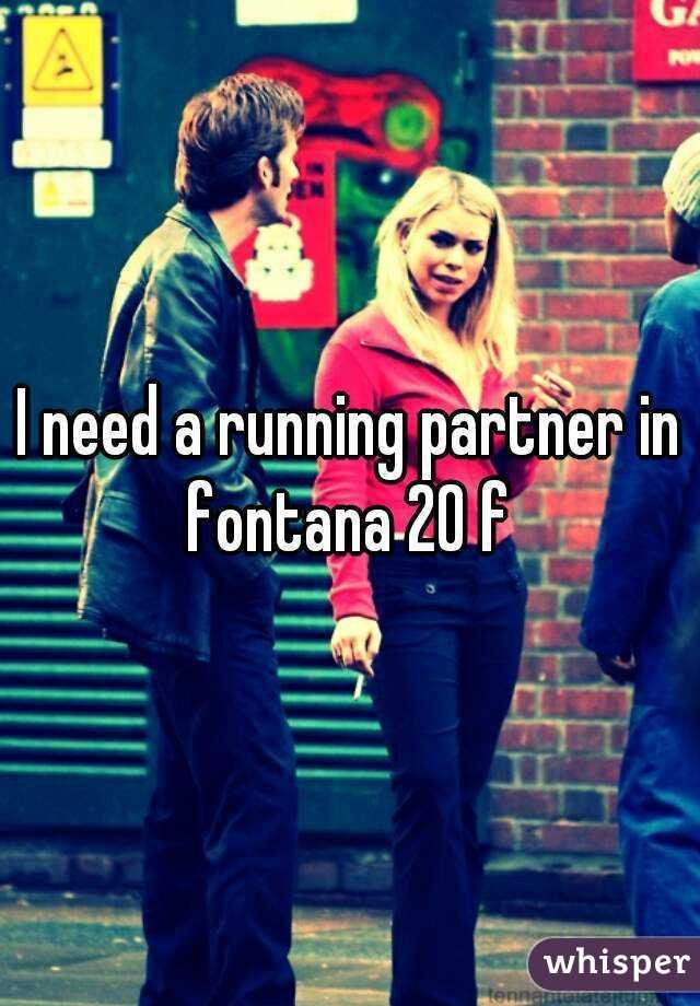 I need a running partner in fontana 20 f