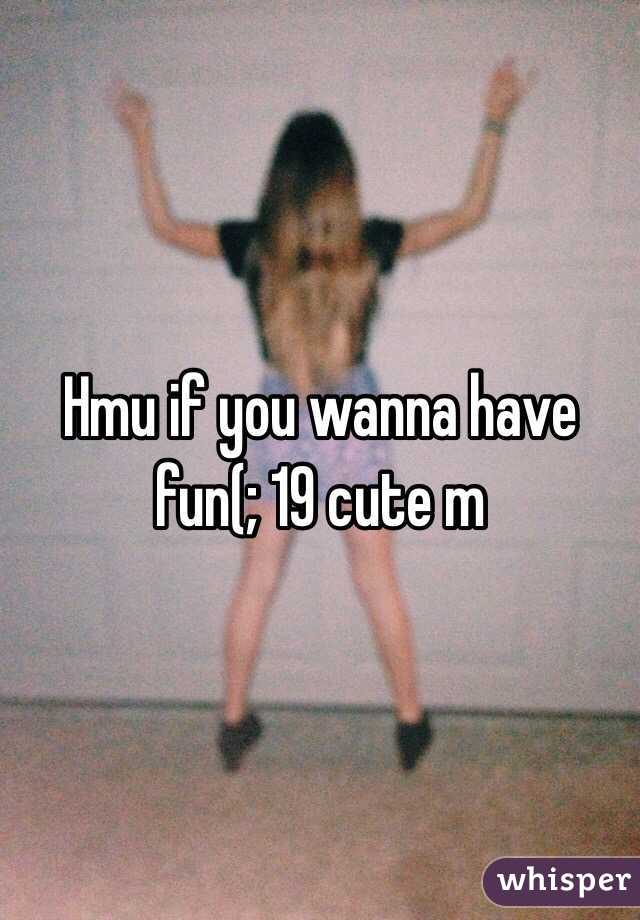 Hmu if you wanna have fun(; 19 cute m