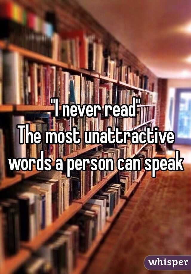 """""""I never read"""" The most unattractive words a person can speak"""