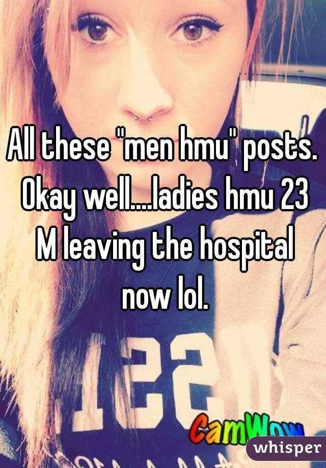 """All these """"men hmu"""" posts. Okay well....ladies hmu 23 M leaving the hospital now lol."""