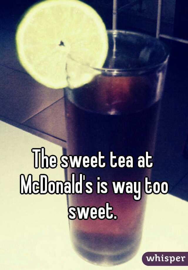 The sweet tea at McDonald's is way too sweet.