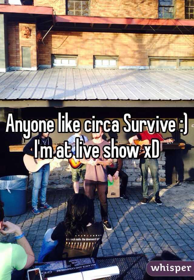 Anyone like circa Survive :) I'm at live show xD