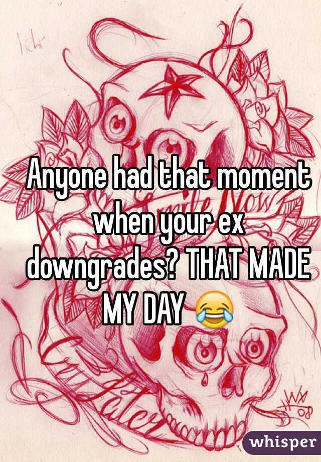 Anyone had that moment when your ex downgrades? THAT MADE MY DAY 😂