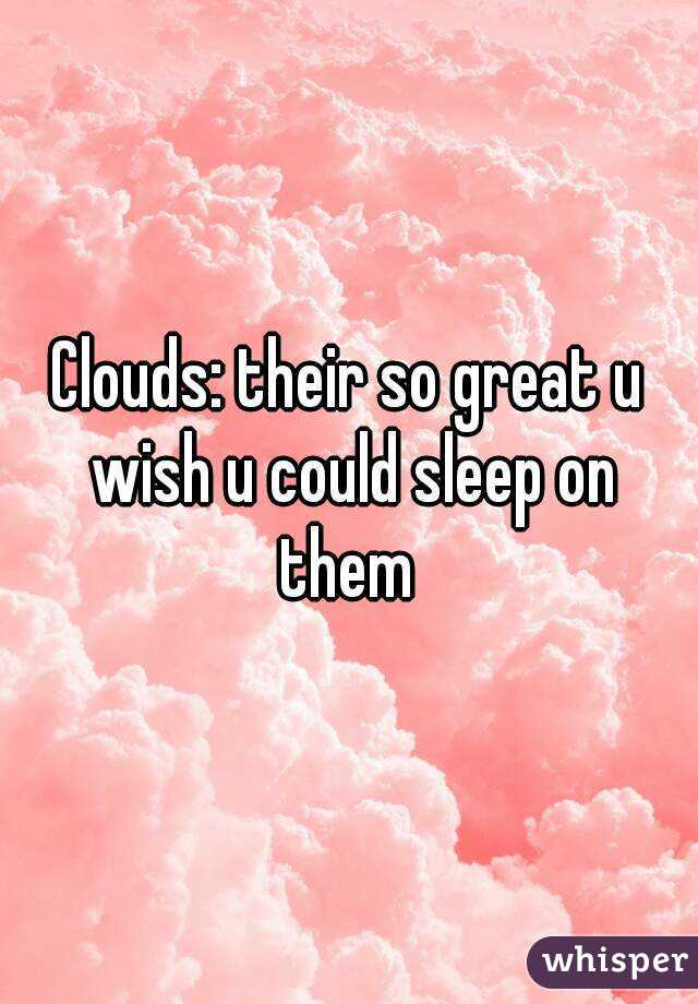 Clouds: their so great u wish u could sleep on them