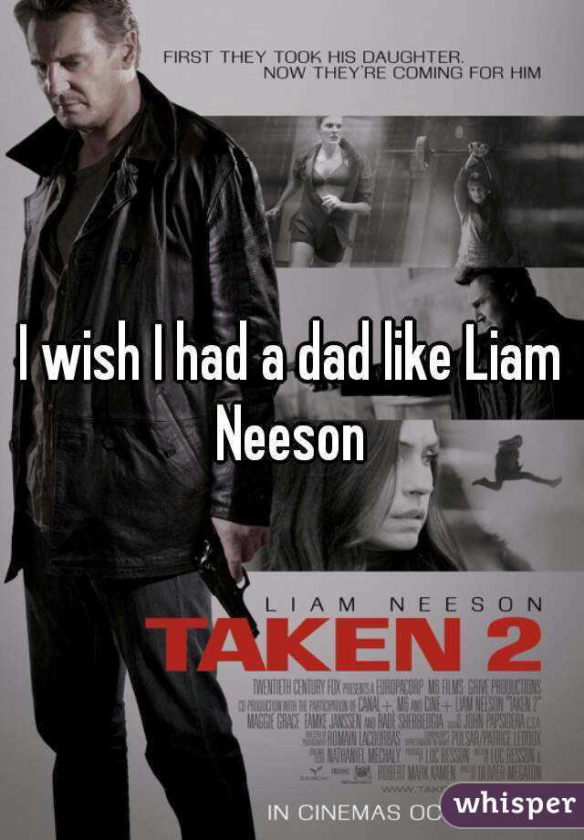 I wish I had a dad like Liam Neeson