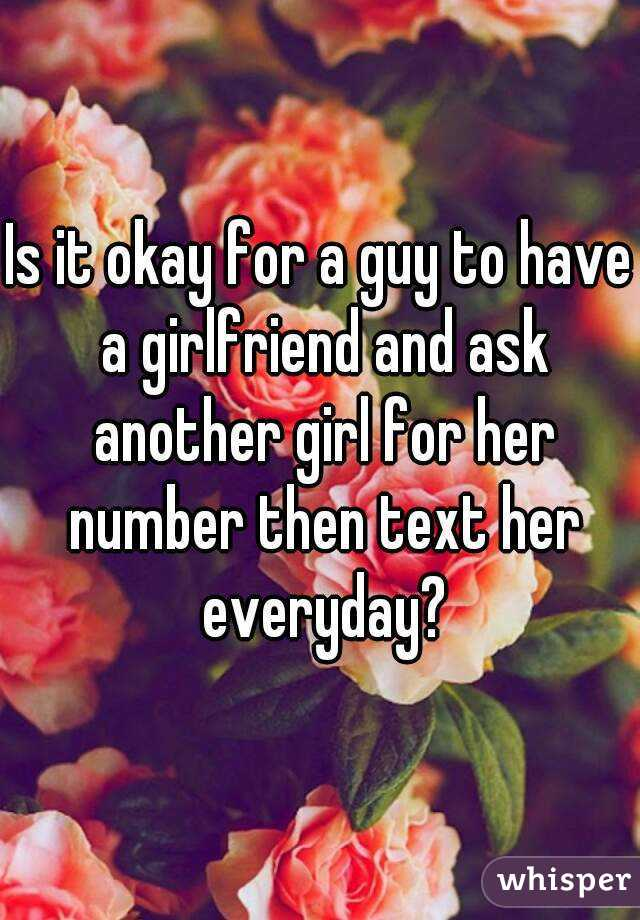 Is it okay for a guy to have a girlfriend and ask another girl for her number then text her everyday?