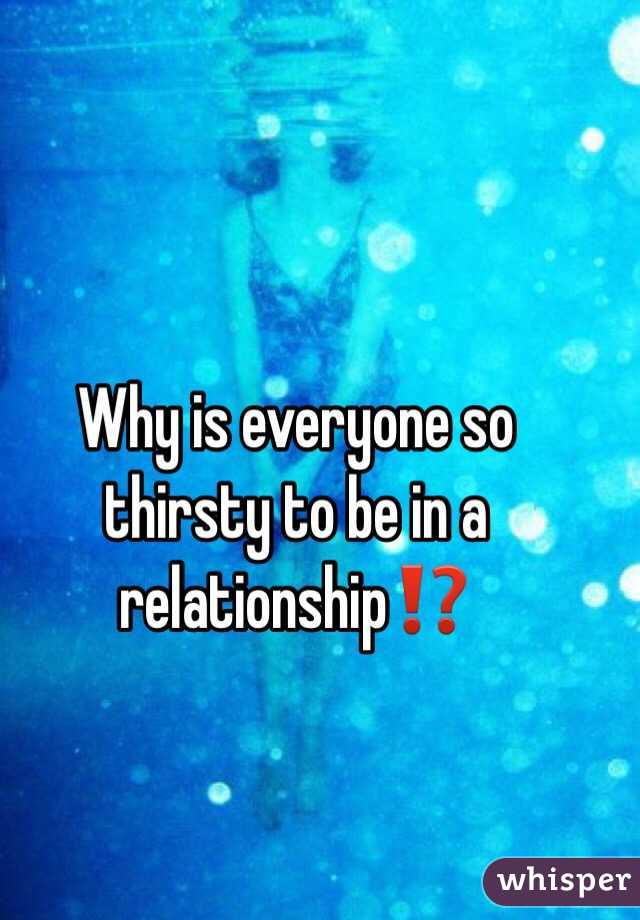 Why is everyone so thirsty to be in a relationship⁉️