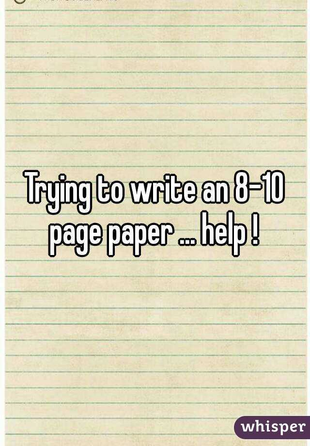Trying to write an 8-10 page paper ... help !