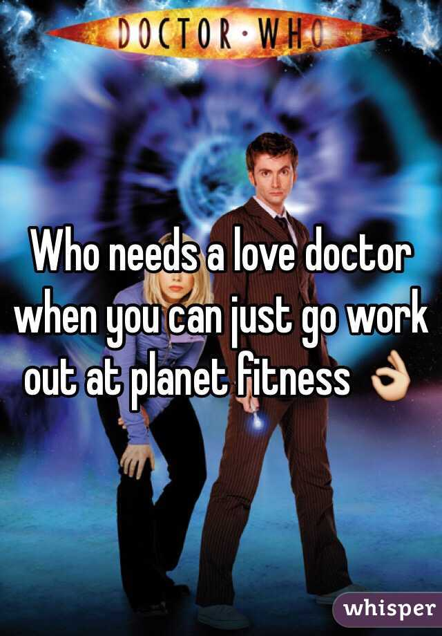 Who needs a love doctor when you can just go work out at planet fitness 👌