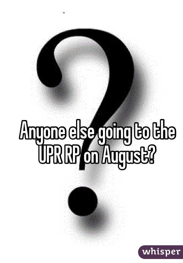 Anyone else going to the UPR RP on August?