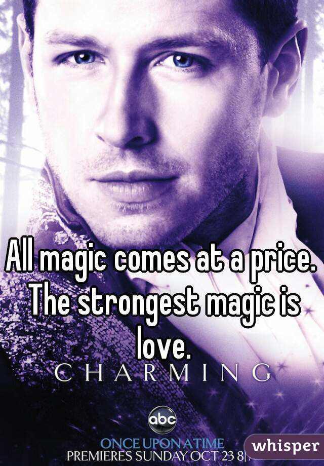 All magic comes at a price. The strongest magic is love.