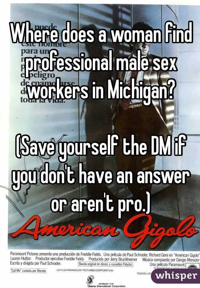 Where does a woman find professional male sex workers in Michigan?  (Save yourself the DM if you don't have an answer or aren't pro.)