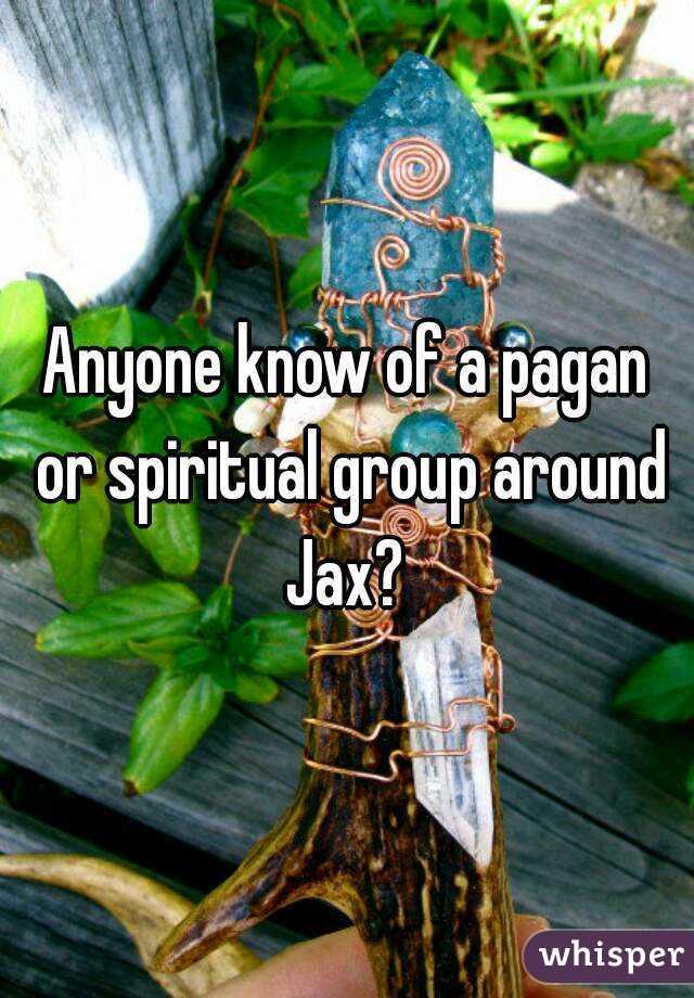 Anyone know of a pagan or spiritual group around Jax?