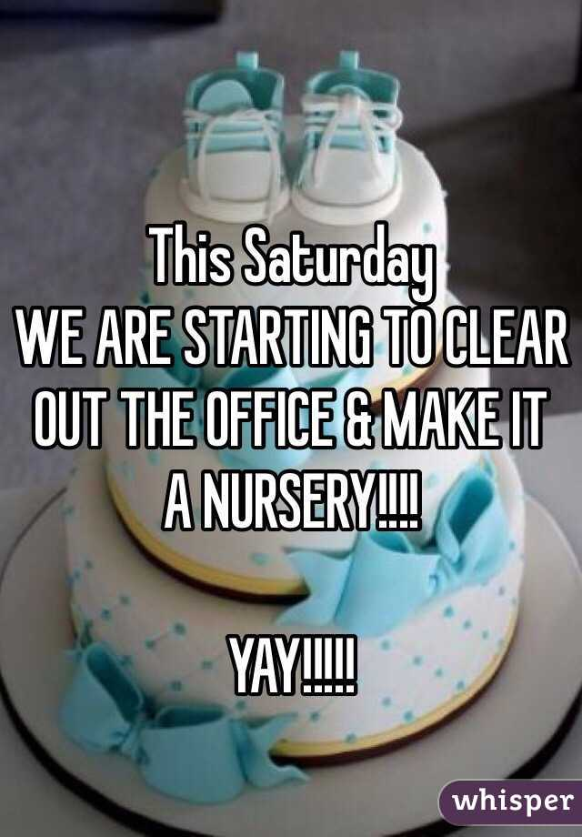 This Saturday WE ARE STARTING TO CLEAR OUT THE OFFICE & MAKE IT A NURSERY!!!!  YAY!!!!!