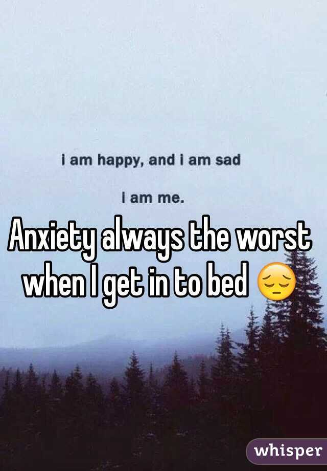 Anxiety always the worst when I get in to bed 😔