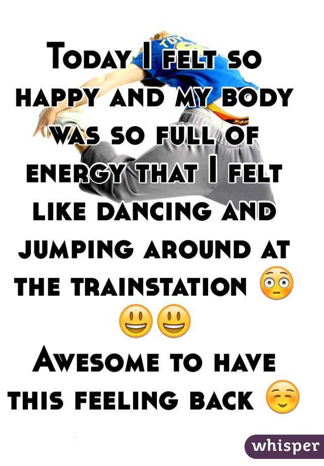 Today I felt so happy and my body was so full of energy that I felt like dancing and jumping around at the trainstation 😳😃😃 Awesome to have this feeling back ☺️