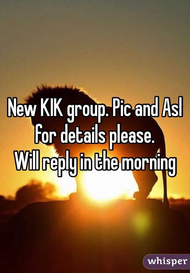 New KIK group. Pic and Asl for details please. Will reply in the morning