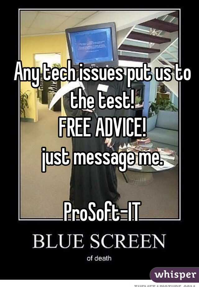 Any tech issues put us to the test!  FREE ADVICE!   just message me.  ProSoft-IT