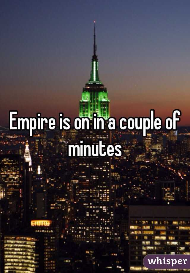 Empire is on in a couple of minutes