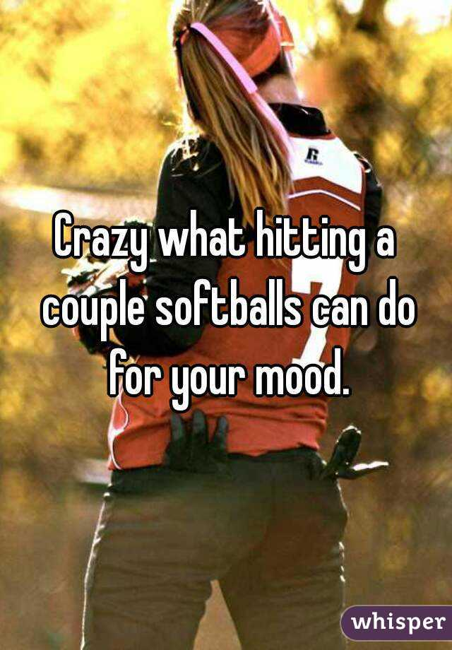 Crazy what hitting a couple softballs can do for your mood.