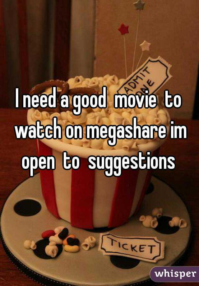 I need a good  movie  to watch on megashare im open  to  suggestions