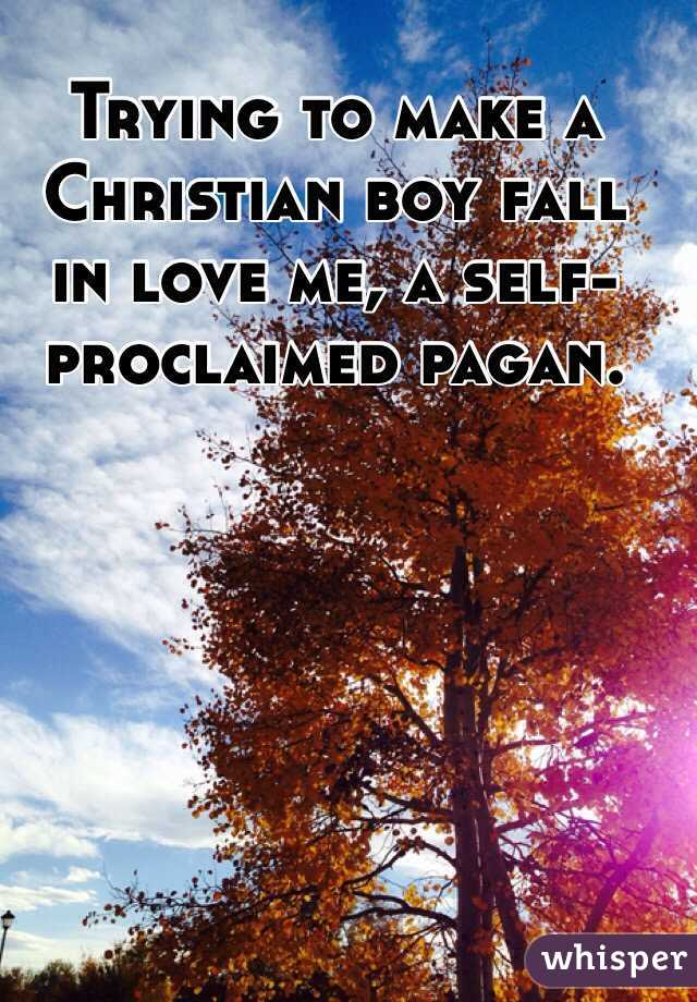 Trying to make a Christian boy fall in love me, a self-proclaimed pagan.