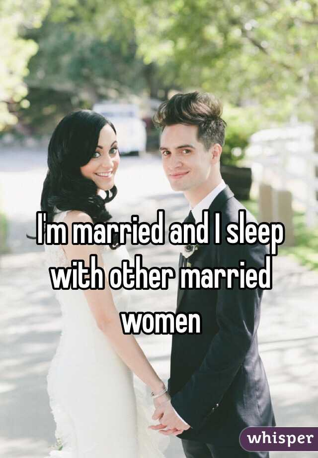 I'm married and I sleep with other married women