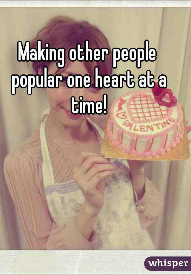 Making other people popular one heart at a time!