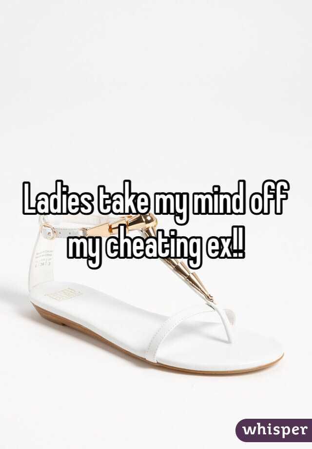 Ladies take my mind off my cheating ex!!