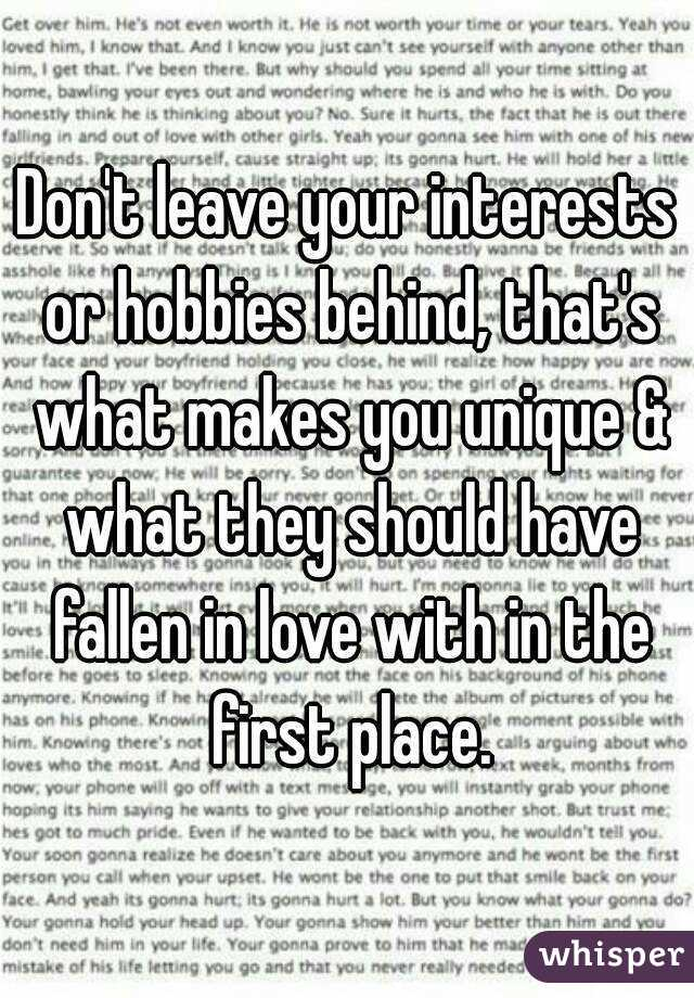 Don't leave your interests or hobbies behind, that's what makes you unique & what they should have fallen in love with in the first place.