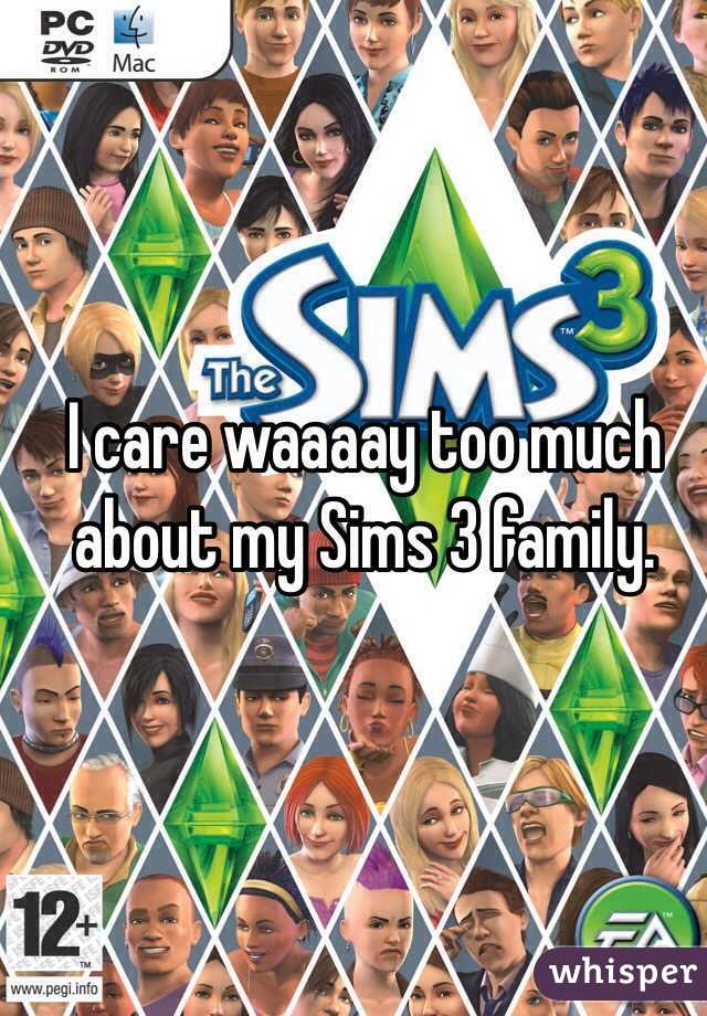 I care waaaay too much about my Sims 3 family.