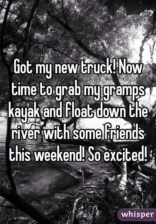 Got my new truck! Now time to grab my gramps kayak and float down the river with some friends this weekend! So excited!