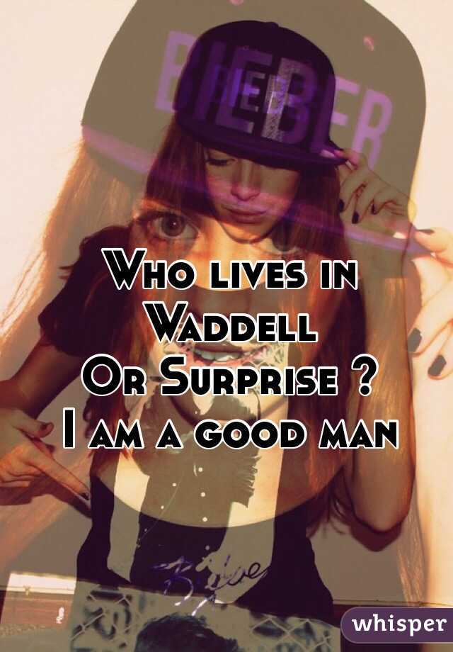 Who lives in Waddell Or Surprise ? I am a good man