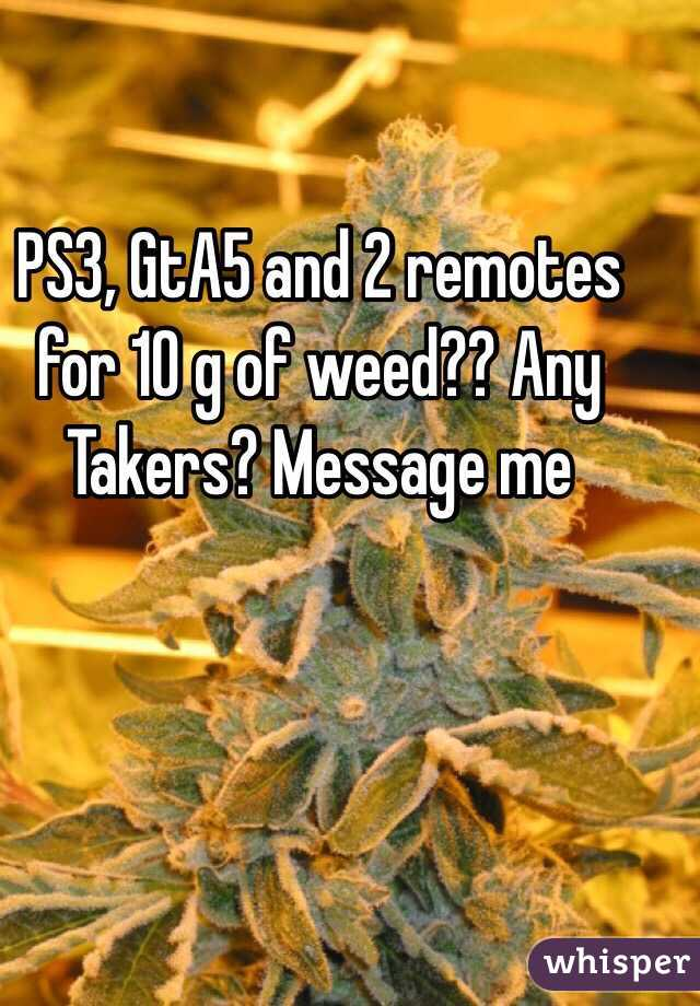 PS3, GtA5 and 2 remotes for 10 g of weed?? Any Takers? Message me
