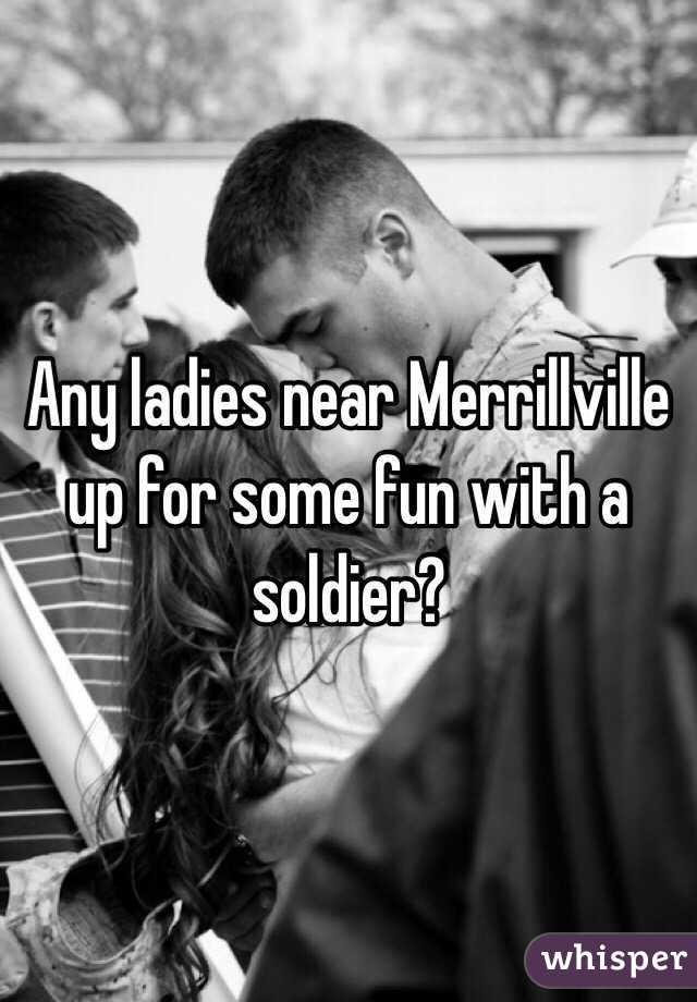 Any ladies near Merrillville up for some fun with a soldier?