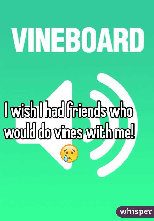 I wish I had friends who would do vines with me! 😢